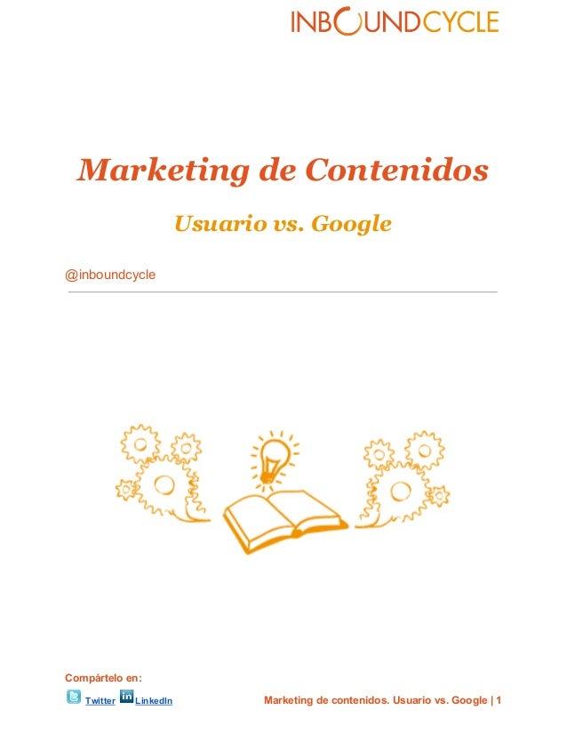 Marketing de ContenidosUsuario vs. Google@inboundcycleCompárteloen:Twitter LinkedIn Marketingdecontenidos....