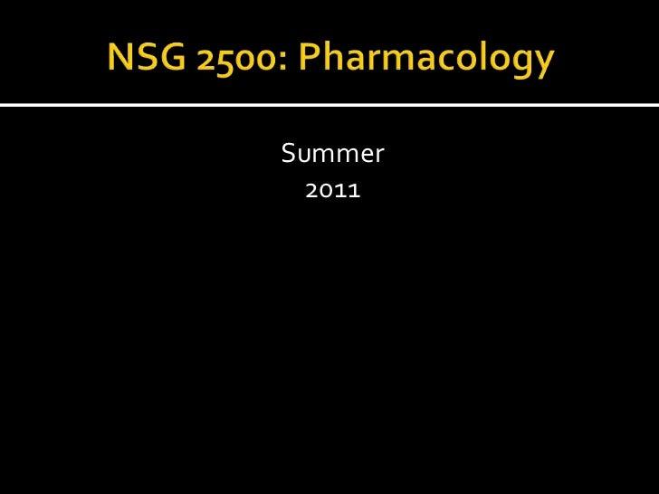 NSG 2500: Pharmacology<br />Summer<br />2011<br />