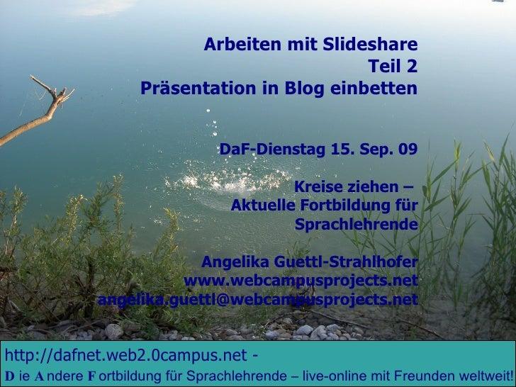 Arbeiten mit Slideshare Teil 2 Präsentation in Blog einbetten DaF-Dienstag 15. Sep. 09 Kreise ziehen –  Aktuelle Fortbildu...