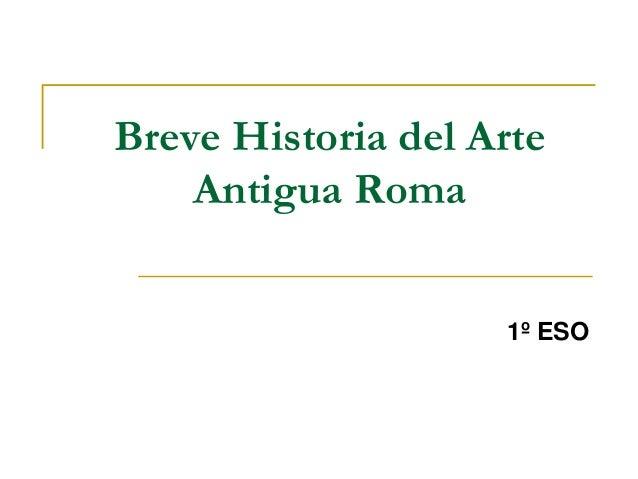Breve Historia del Arte Antigua Roma 2º ESO