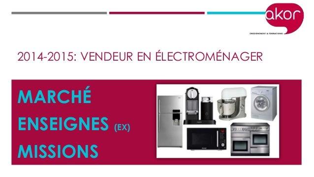 2014-2015: VENDEUR EN ÉLECTROMÉNAGER MARCHÉ ENSEIGNES (EX) MISSIONS