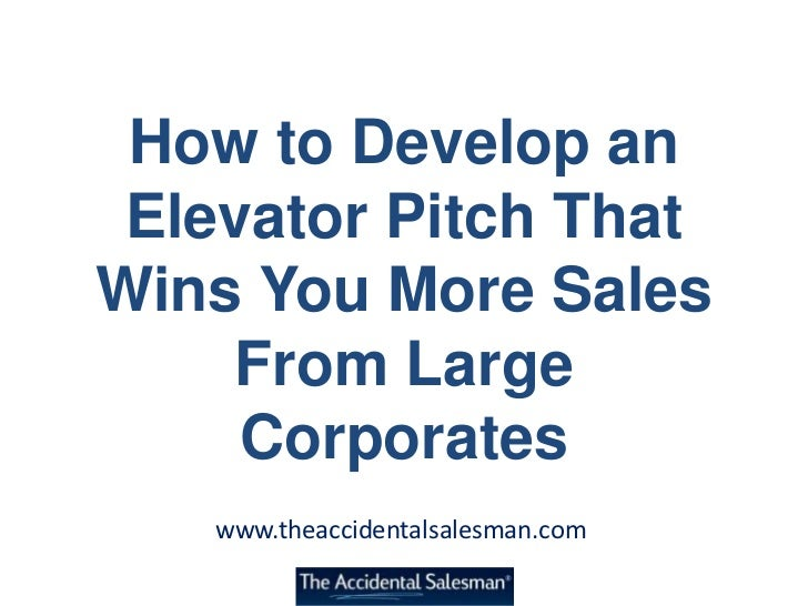How to Develop an Elevator Pitch ThatWins You More Sales    From Large     Corporates   www.theaccidentalsalesman.com