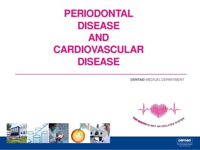 PERIODONTAL DISEASE AND CARDIOVASCULAR DISEASE DENTAID MEDICAL DEPARTMENT