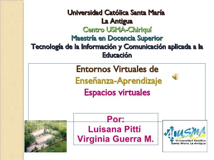 Universidad Católica Santa María  La Antigua Centro USMA-Chiriquí Maestría en Docencia Superior Tecnología de la Informaci...