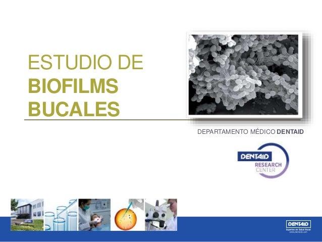 ESTUDIO DE BIOFILMS BUCALES DEPARTAMENTO MÉDICO DENTAID