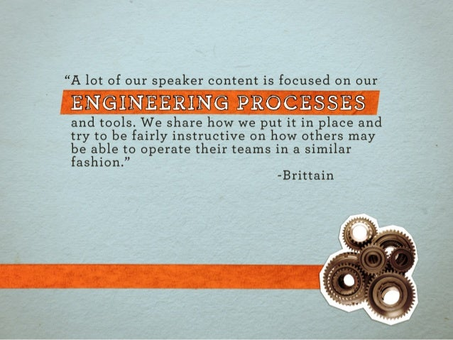 """""""A lot of our speaker content is focused on our  ENGINEERING PROCESSES  and tools.  We share how we put it in place and tr..."""
