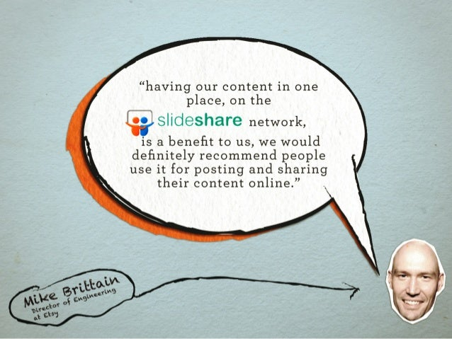 """.§  """"having our content in one place,  on the  I """"I slideshare network,   is a benefit to us,  we would definitely recomme..."""
