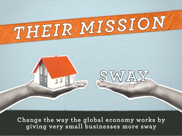 Change the way the global economy works by giving very small businesses more sway