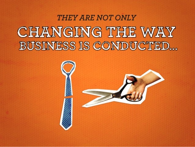 THE YARE NOT ONLY  CHANGING THE WAY BUSINESS IS CONDUCTED. ..