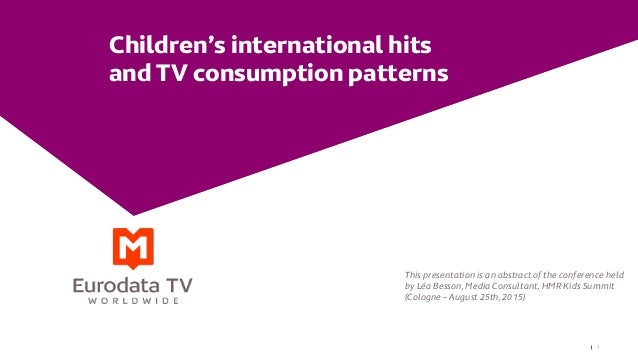 1 Children's international hits and TV consumption patterns This presentation is an abstract of the conference held by Léa...