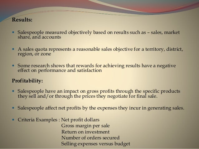 Results:  Salespeople measured objectively based on results such as – sales, market share, and accounts  A sales quota r...