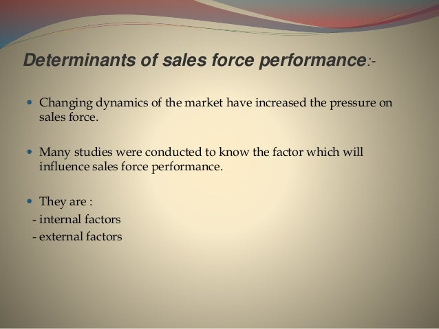 Determinants of sales force performance:-  Changing dynamics of the market have increased the pressure on sales force.  ...