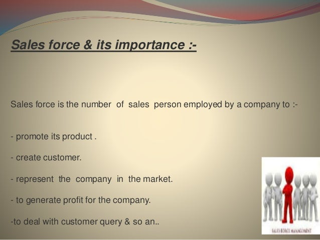 Sales force & its importance :- Sales force is the number of sales person employed by a company to :- - promote its produc...
