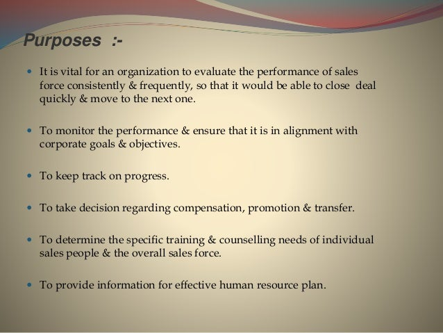 Purposes :-  It is vital for an organization to evaluate the performance of sales force consistently & frequently, so tha...