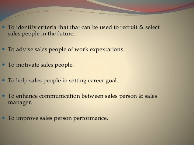  To identify criteria that that can be used to recruit & select sales people in the future.  To advise sales people of w...