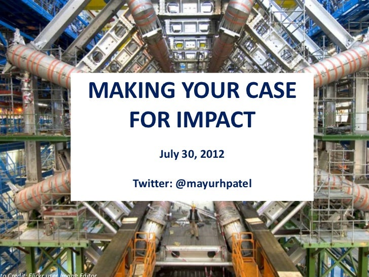 MAKING YOUR CASE  FOR IMPACT       July 30, 2012   Twitter: @mayurhpatel