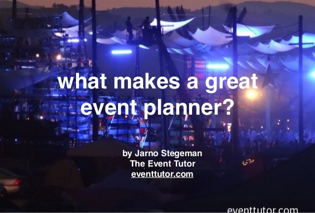 what makes a great event planner? by Jarno Stegeman The Event Tutor eventtutor.com