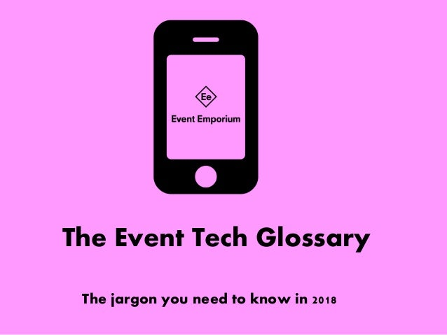 The Event Tech Glossary The jargon you need to know in 2018