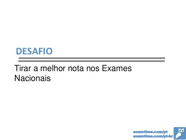 examtime.com/pt examtime.com/pt-br DESAFIO Tirar a melhor nota nos Exames Nacionais