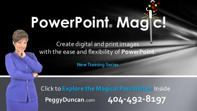Create digital and print images with the ease and flexibility of PowerPoint. NewTraining Series PowerPoint® Magic! Click t...