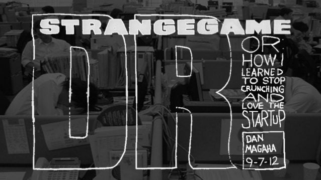 Dr. Strangegame (Or, how I learned to stop crunching and love the startup)