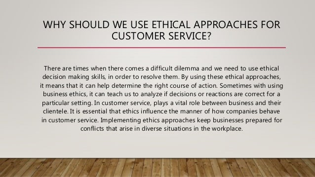 ethical dilemma on customer service The ethics of outsourcing customer service sending jobs overseas may be good for the bottom line in the short term, but frustrated customers will vote.