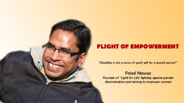 """FLIGHT OF EMPOWERMENT """"Disability is not a curse, it's god's gift for a special person!"""" Faisal Nawaz Founder of 'Light fo..."""