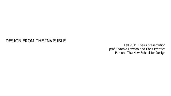 DESIGN FROM THE INVISIBLE                                       Fall 2011 Thesis presentation                            p...