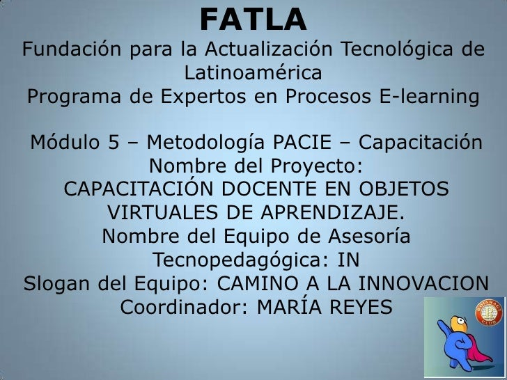 FATLAFundación para la Actualización Tecnológica de LatinoaméricaPrograma de Expertos en Procesos E-learning<br />Módulo 5...