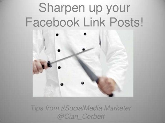 Sharpen up your Facebook Link Posts!  Tips from #SocialMedia Marketer @Cian_Corbett