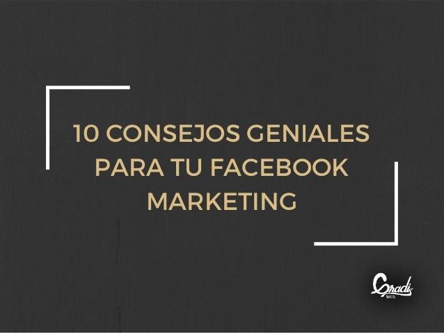 10 CONSEJOS GENIALES PARA TU FACEBOOK MARKETING