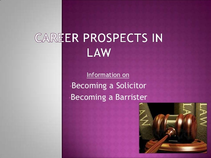 Information on•Becoming a Solicitor•Becoming a Barrister