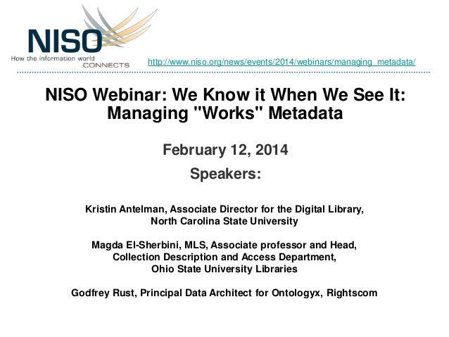 "http://www.niso.org/news/events/2014/webinars/managing_metadata/  NISO Webinar: We Know it When We See It: Managing ""Works..."