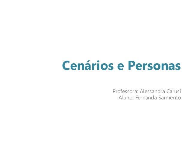 Cenários e Personas Professora: Alessandra Carusi Aluno: Fernanda Sarmento