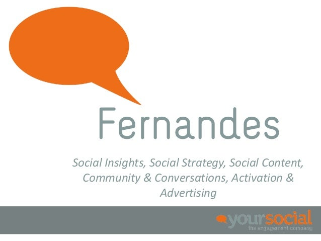 FernandesSocial Insights, Social Strategy, Social Content,  Community & Conversations, Activation &                   Adve...