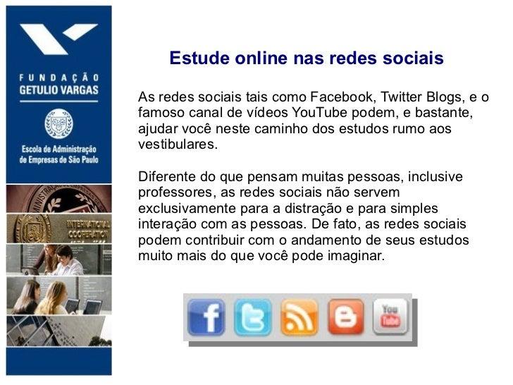 .       Estude online nas redes sociais    As redes sociais tais como Facebook, Twitter Blogs, e o    famoso canal de víde...