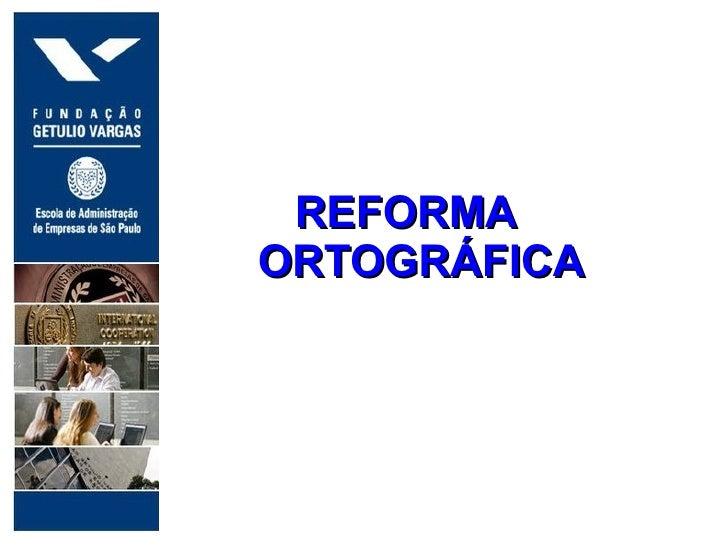 .     REFORMA    ORTOGRÁFICA