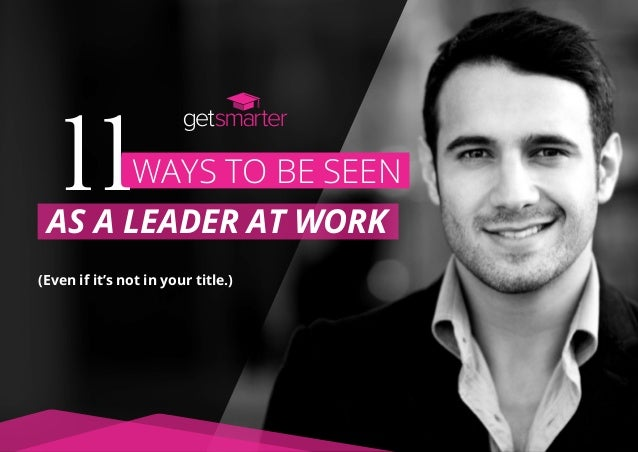 Ways to be seen11as a leader at work (Even if it's not in your title.)