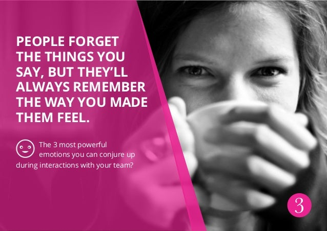 People forget the things you say, but they'll always remember the way you made them feel. The 3 most powerful emotions you...