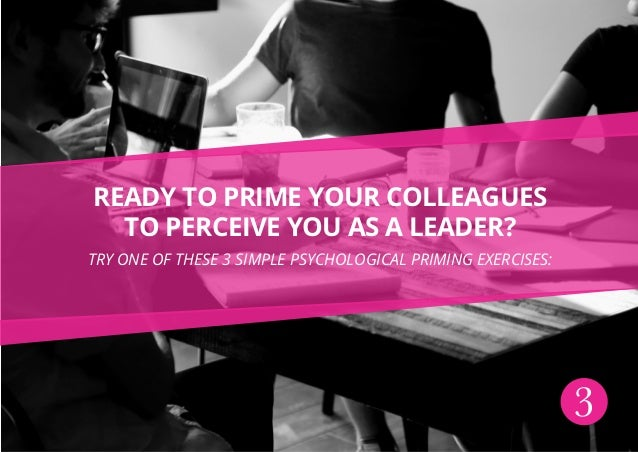 Ready to prime your colleagues to perceive you as a leader? Try one of these 3 simple psychological priming exercises: 3
