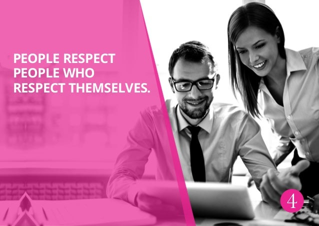 4 People respect people who respect themselves.