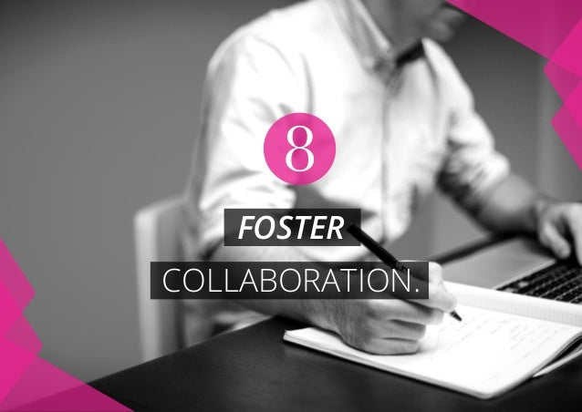 foster collaboration. 8