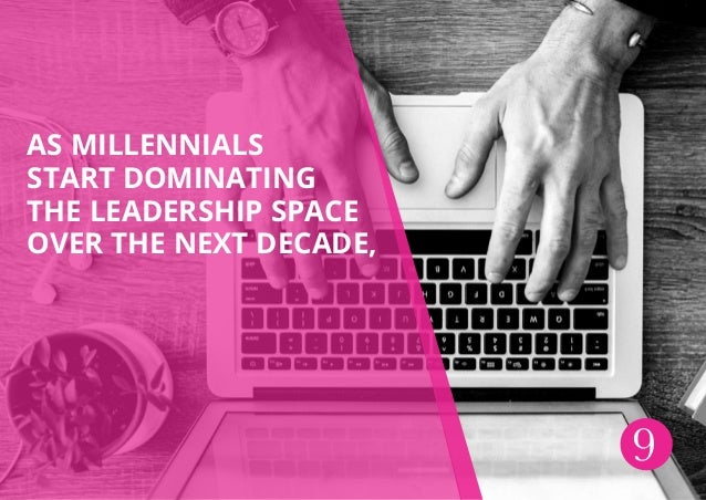 As millennials start dominating the leadership space over the next decade, 9