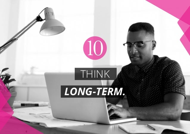 THINK LONG-TERM. 10