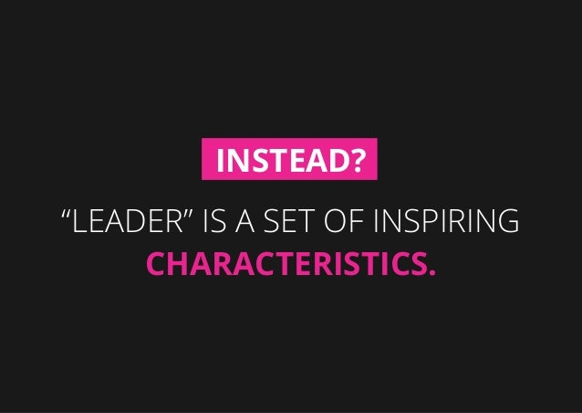 """""""Leader"""" is a set of inspiring characteristics. Instead?"""