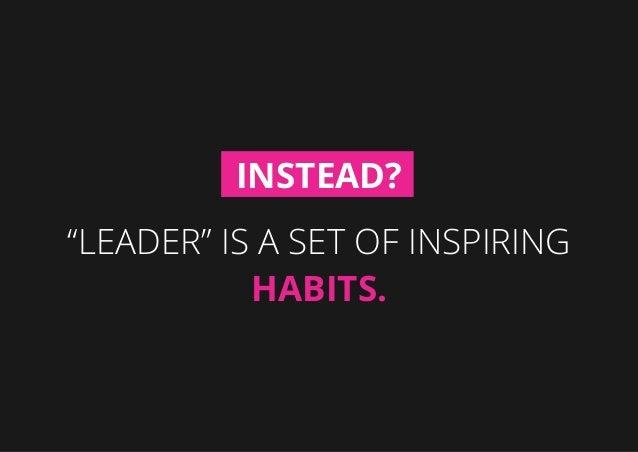 """Leader"" is a set of inspiring habits. Instead?"
