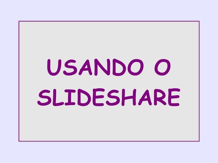 USANDO O SLIDESHARE