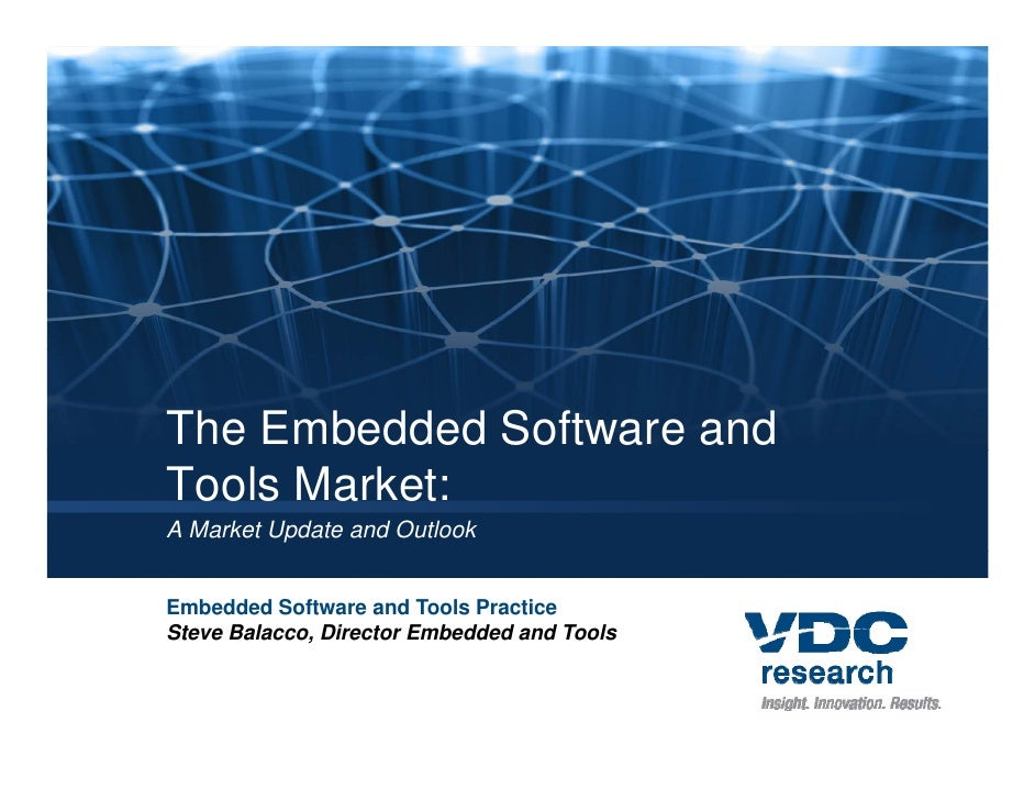 The Embedded Software and Tools Market: A Market Update and Outlook   Embedded Software and Tools Practice Steve Balacco, ...