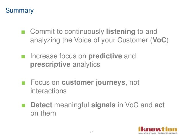 27 ■ Commit to continuously listening to and analyzing the Voice of your Customer (VoC) ■ Increase focus on predictive and...