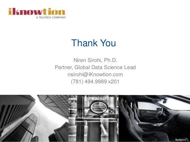 28 Niren Sirohi, Ph.D. Partner, Global Data Science Lead nsirohi@iKnowtion.com (781) 494.9989 x201 A TELETECH COMPANY Than...